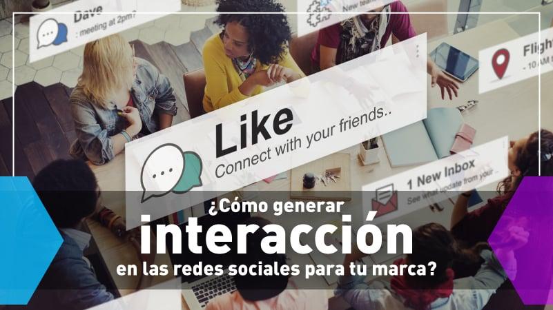 Cómo generar interacción en las redes sociales para tu marca