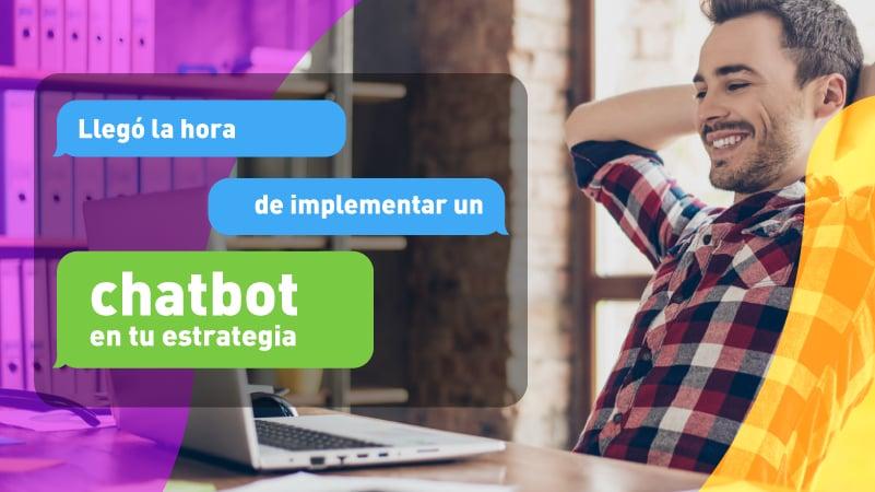 Llegó la hora de implementar un chatbot en tu estrategia