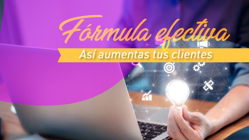 Fórmula-efectiva-Así-aumentas-tus-clientes